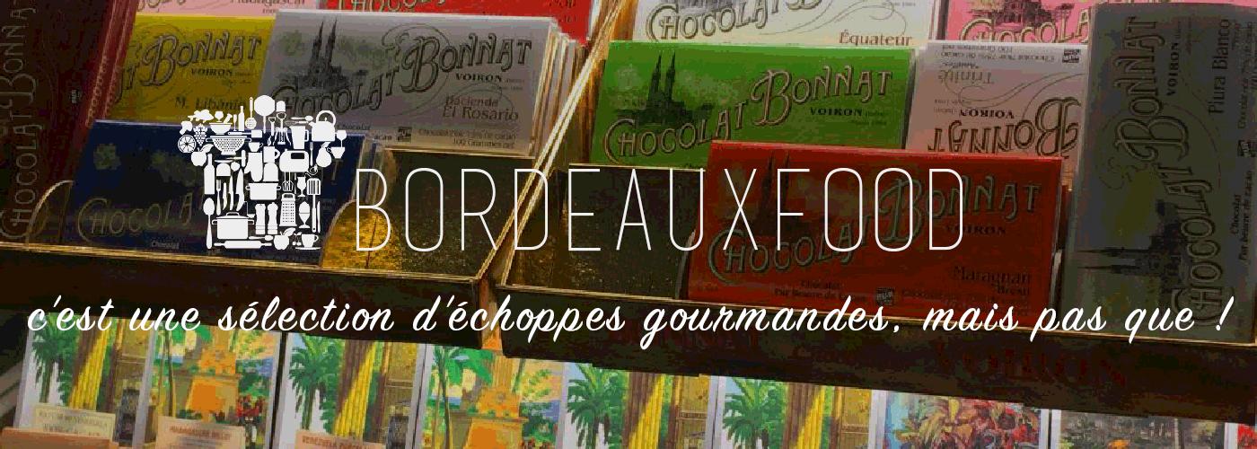 Bordeauxfood, c'est une sélection d'échoppes gourmandes, mais pas que !